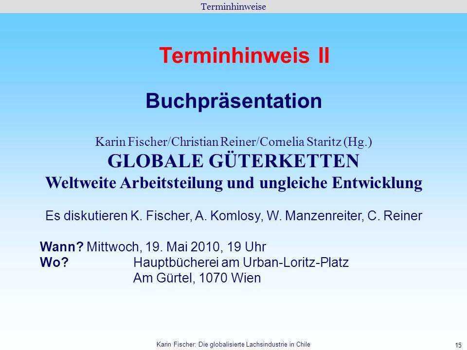 15 Terminhinweise Karin Fischer: Die globalisierte Lachsindustrie in Chile Terminhinweis II Buchpräsentation Karin Fischer/Christian Reiner/Cornelia S
