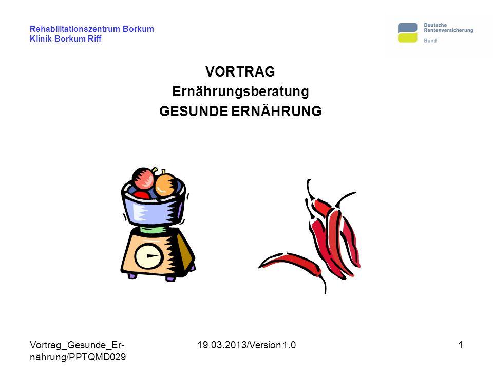 Vortrag_Gesunde_Er- nährung/PPTQMD029 19.03.2013/Version 1.01 Rehabilitationszentrum Borkum Klinik Borkum Riff VORTRAG Ernährungsberatung GESUNDE ERNÄ