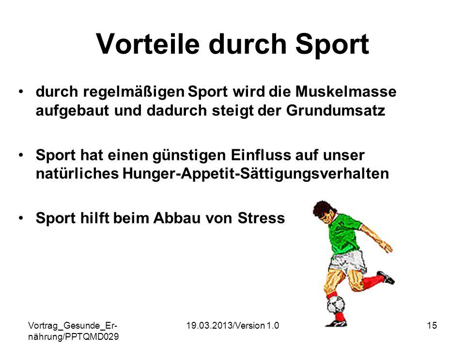 Vortrag_Gesunde_Er- nährung/PPTQMD029 19.03.2013/Version 1.015 Vorteile durch Sport durch regelmäßigen Sport wird die Muskelmasse aufgebaut und dadurc