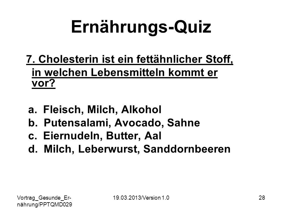 Vortrag_Gesunde_Er- nährung/PPTQMD029 19.03.2013/Version 1.028 Ernährungs-Quiz 7. Cholesterin ist ein fettähnlicher Stoff, in welchen Lebensmitteln ko
