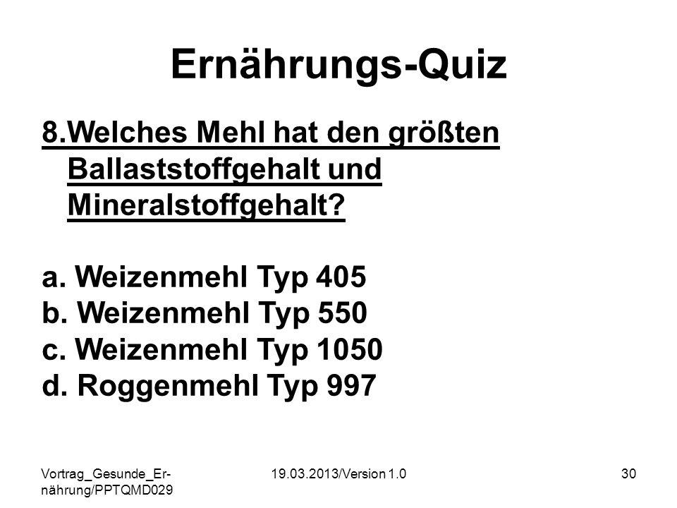Vortrag_Gesunde_Er- nährung/PPTQMD029 19.03.2013/Version 1.030 Ernährungs-Quiz 8.Welches Mehl hat den größten Ballaststoffgehalt und Mineralstoffgehal