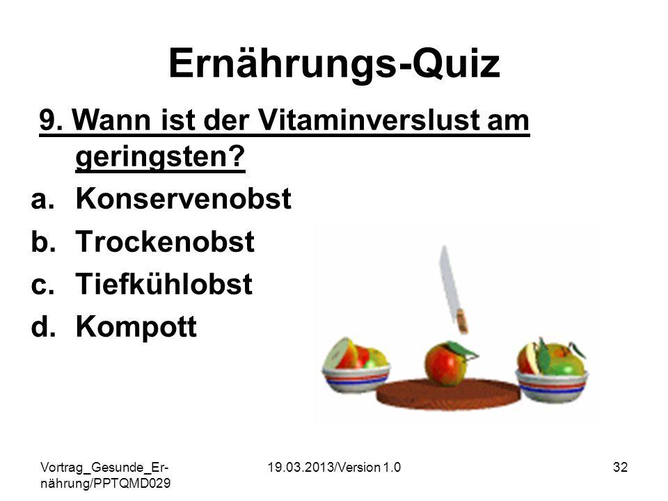 Vortrag_Gesunde_Er- nährung/PPTQMD029 19.03.2013/Version 1.032 Ernährungs-Quiz 9. Wann ist der Vitaminverslust am geringsten? a.Konservenobst b.Trocke
