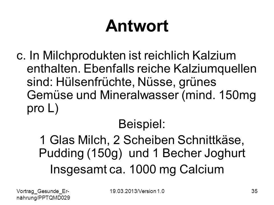 Vortrag_Gesunde_Er- nährung/PPTQMD029 19.03.2013/Version 1.035 Antwort c. In Milchprodukten ist reichlich Kalzium enthalten. Ebenfalls reiche Kalziumq
