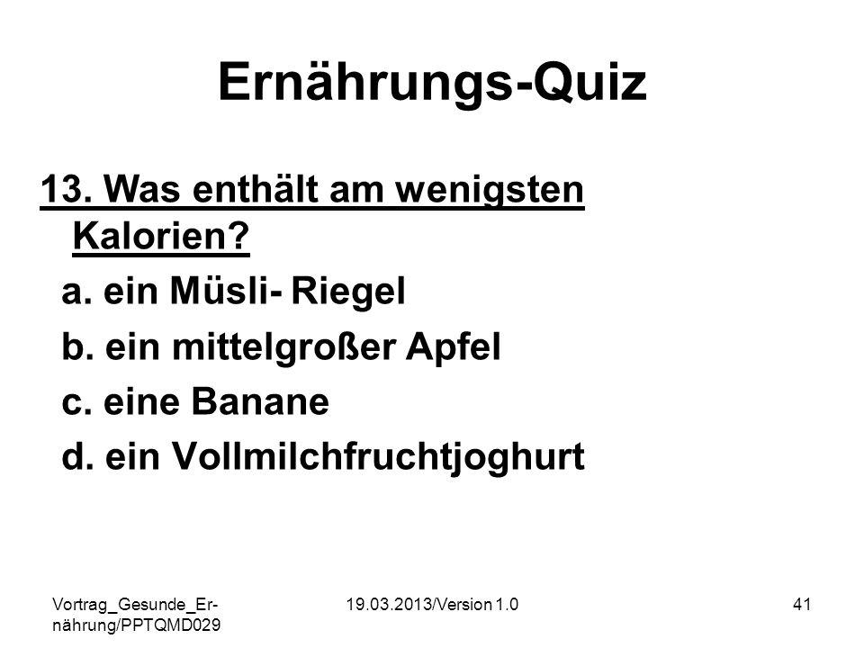 Vortrag_Gesunde_Er- nährung/PPTQMD029 19.03.2013/Version 1.041 Ernährungs-Quiz 13. Was enthält am wenigsten Kalorien? a. ein Müsli- Riegel b. ein mitt