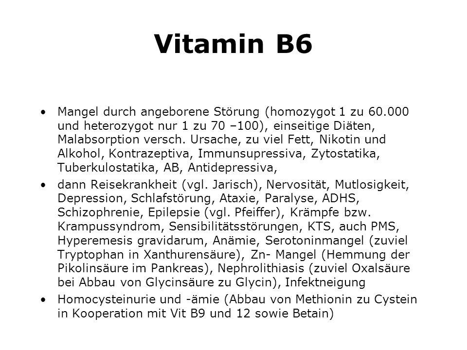 Vitamin B6 Mangel durch angeborene Störung (homozygot 1 zu 60.000 und heterozygot nur 1 zu 70 –100), einseitige Diäten, Malabsorption versch.