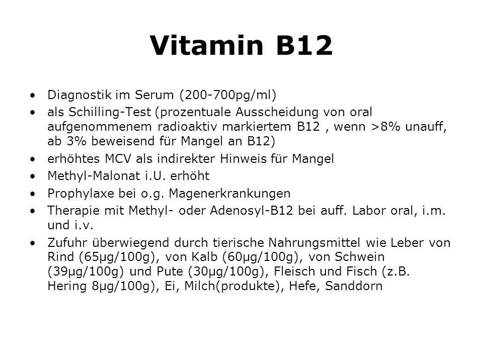 Vitamin B12 Diagnostik im Serum (200-700pg/ml) als Schilling-Test (prozentuale Ausscheidung von oral aufgenommenem radioaktiv markiertem B12, wenn >8% unauff, ab 3% beweisend für Mangel an B12) erhöhtes MCV als indirekter Hinweis für Mangel Methyl-Malonat i.U.