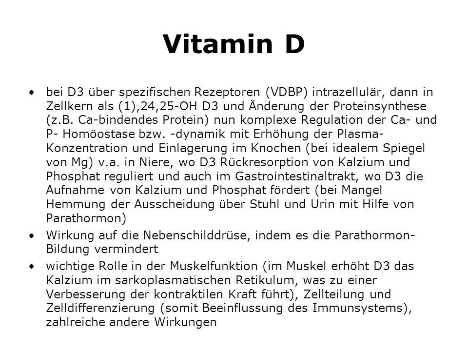 Vitamin D bei D3 über spezifischen Rezeptoren (VDBP) intrazellulär, dann in Zellkern als (1),24,25-OH D3 und Änderung der Proteinsynthese (z.B.