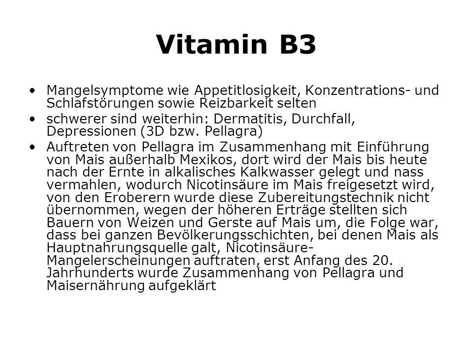 Vitamin B3 Mangelsymptome wie Appetitlosigkeit, Konzentrations- und Schlafstörungen sowie Reizbarkeit selten schwerer sind weiterhin: Dermatitis, Durchfall, Depressionen (3D bzw.