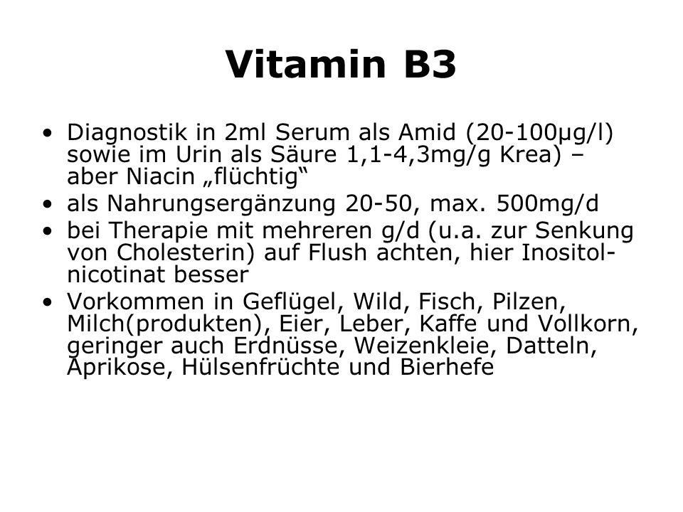 Vitamin B3 Diagnostik in 2ml Serum als Amid (20-100µg/l) sowie im Urin als Säure 1,1-4,3mg/g Krea) – aber Niacin flüchtig als Nahrungsergänzung 20-50, max.
