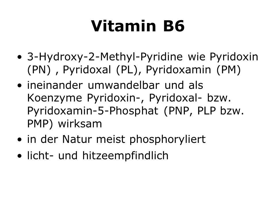 Vitamin B6 3-Hydroxy-2-Methyl-Pyridine wie Pyridoxin (PN), Pyridoxal (PL), Pyridoxamin (PM) ineinander umwandelbar und als Koenzyme Pyridoxin-, Pyridoxal- bzw.