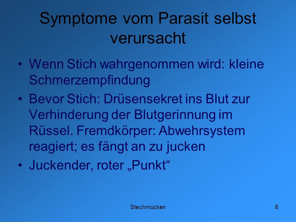 Stechmücken8 Symptome vom Parasit selbst verursacht Wenn Stich wahrgenommen wird: kleine Schmerzempfindung Bevor Stich: Drüsensekret ins Blut zur Verh