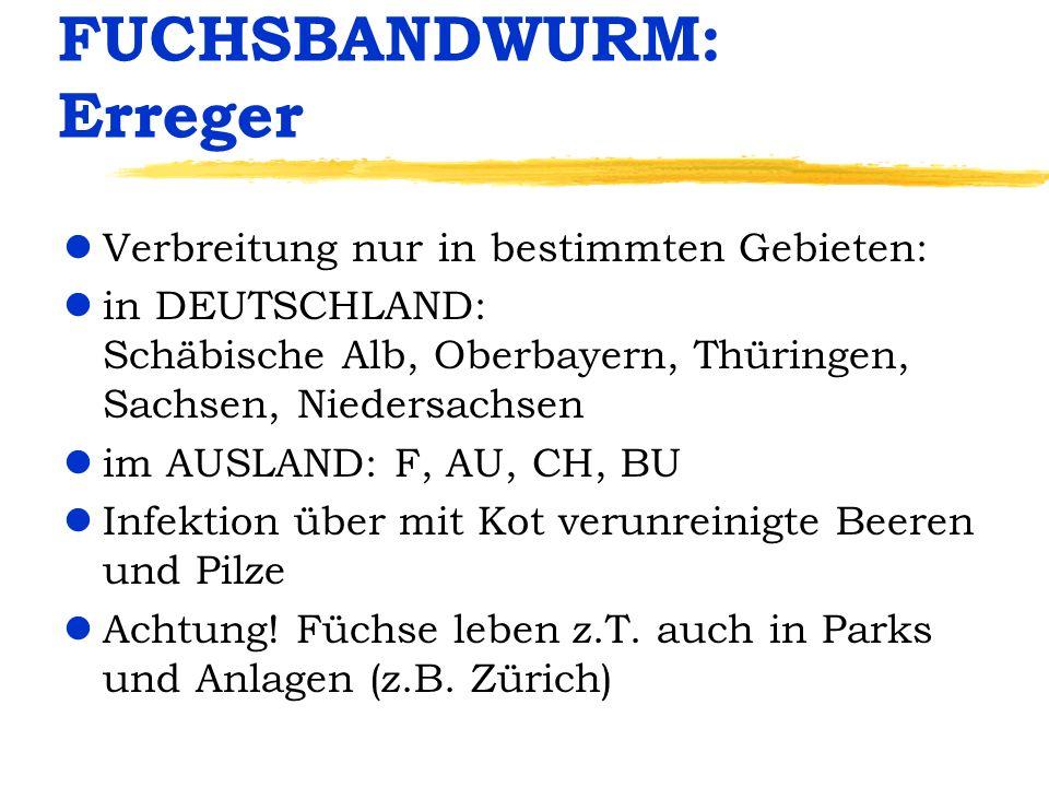 FUCHSBANDWURM: Erreger lVerbreitung nur in bestimmten Gebieten: lin DEUTSCHLAND: Schäbische Alb, Oberbayern, Thüringen, Sachsen, Niedersachsen lim AUS