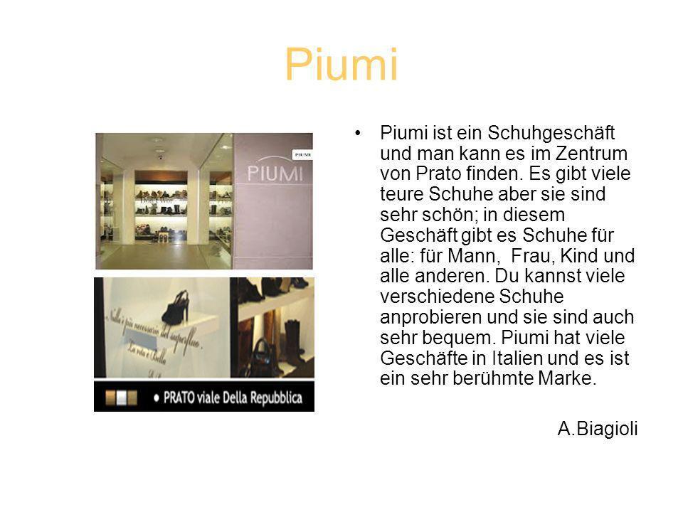 Piumi Piumi ist ein Schuhgeschäft und man kann es im Zentrum von Prato finden.