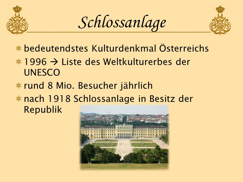 Schlossanlage bedeutendstes Kulturdenkmal Österreichs 1996 Liste des Weltkulturerbes der UNESCO rund 8 Mio. Besucher jährlich nach 1918 Schlossanlage