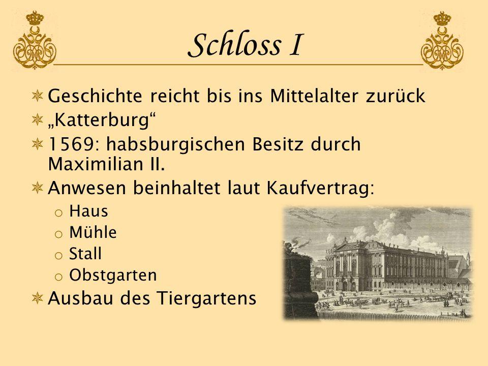 Schloss I Geschichte reicht bis ins Mittelalter zurück Katterburg 1569: habsburgischen Besitz durch Maximilian II. Anwesen beinhaltet laut Kaufvertrag