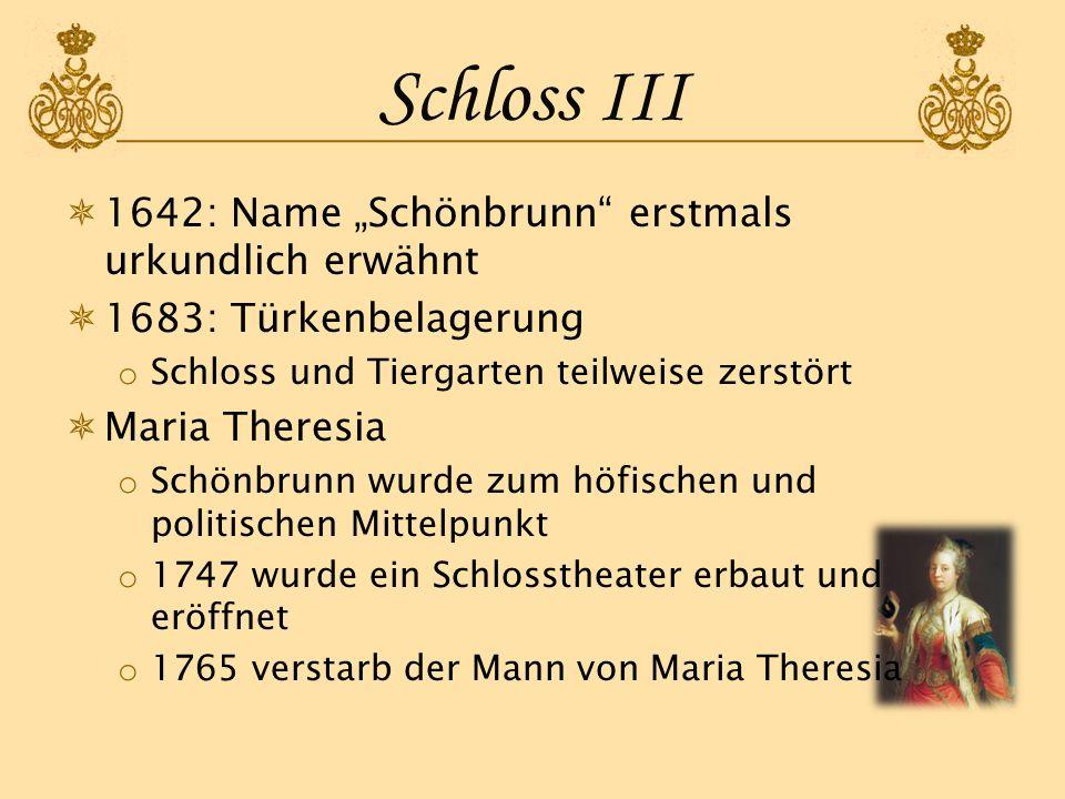 Schloss III 1642: Name Schönbrunn erstmals urkundlich erwähnt 1683: Türkenbelagerung o Schloss und Tiergarten teilweise zerstört Maria Theresia o Schö