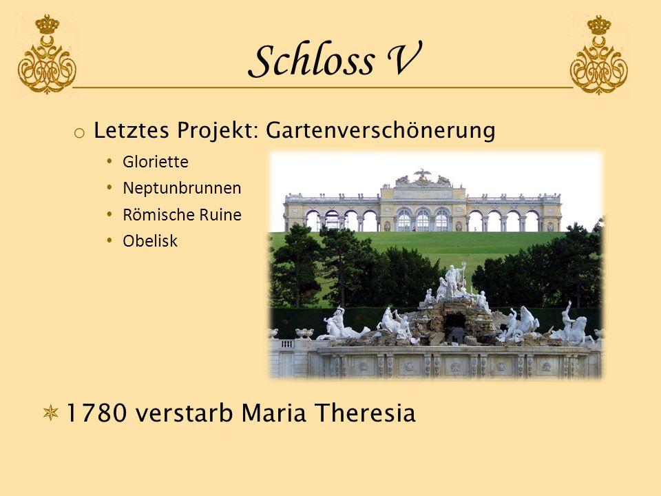 Schloss V o Letztes Projekt: Gartenverschönerung Gloriette Neptunbrunnen Römische Ruine Obelisk 1780 verstarb Maria Theresia