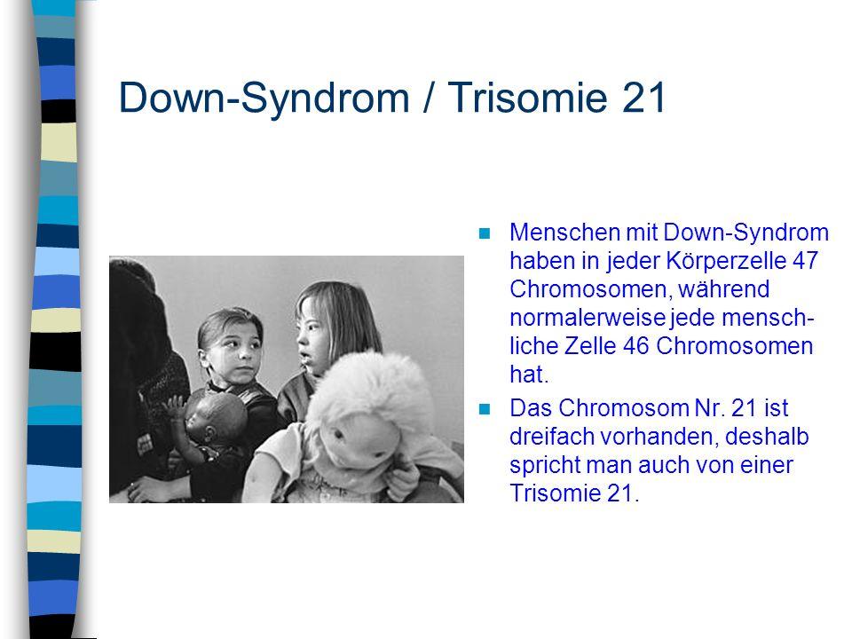 Down-Syndrom / Trisomie 21 Menschen mit Down-Syndrom haben in jeder Körperzelle 47 Chromosomen, während normalerweise jede mensch- liche Zelle 46 Chro