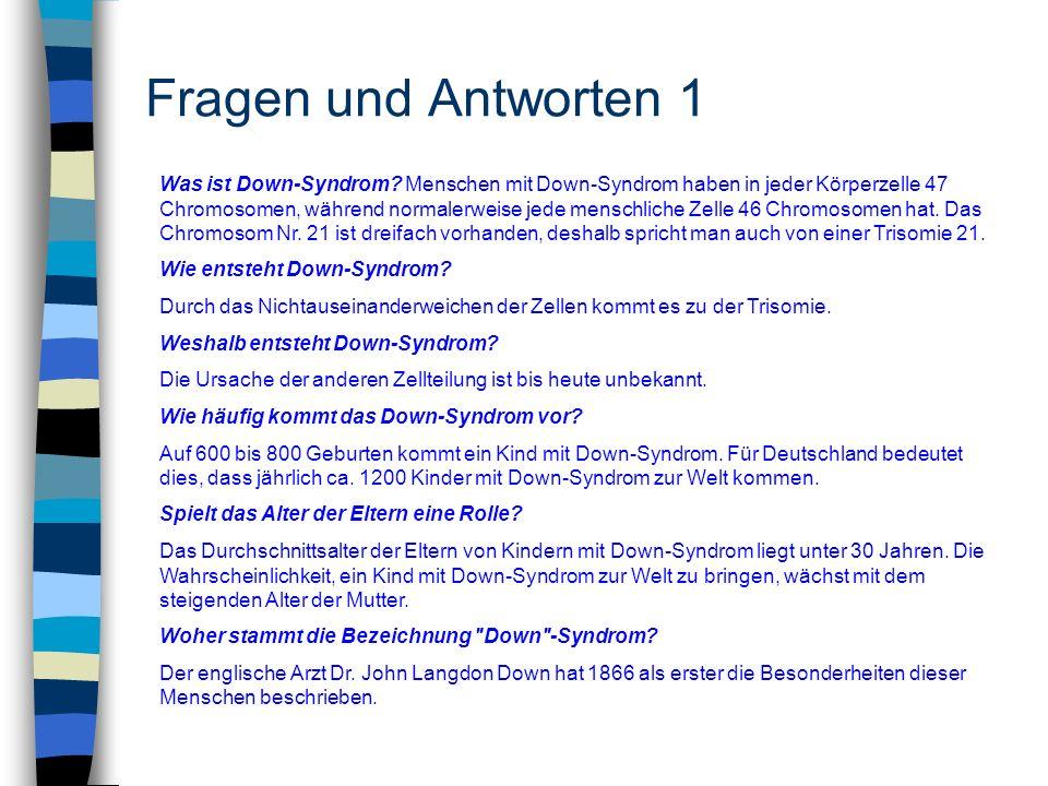 Fragen und Antworten 1 Was ist Down-Syndrom? Menschen mit Down-Syndrom haben in jeder Körperzelle 47 Chromosomen, während normalerweise jede menschlic