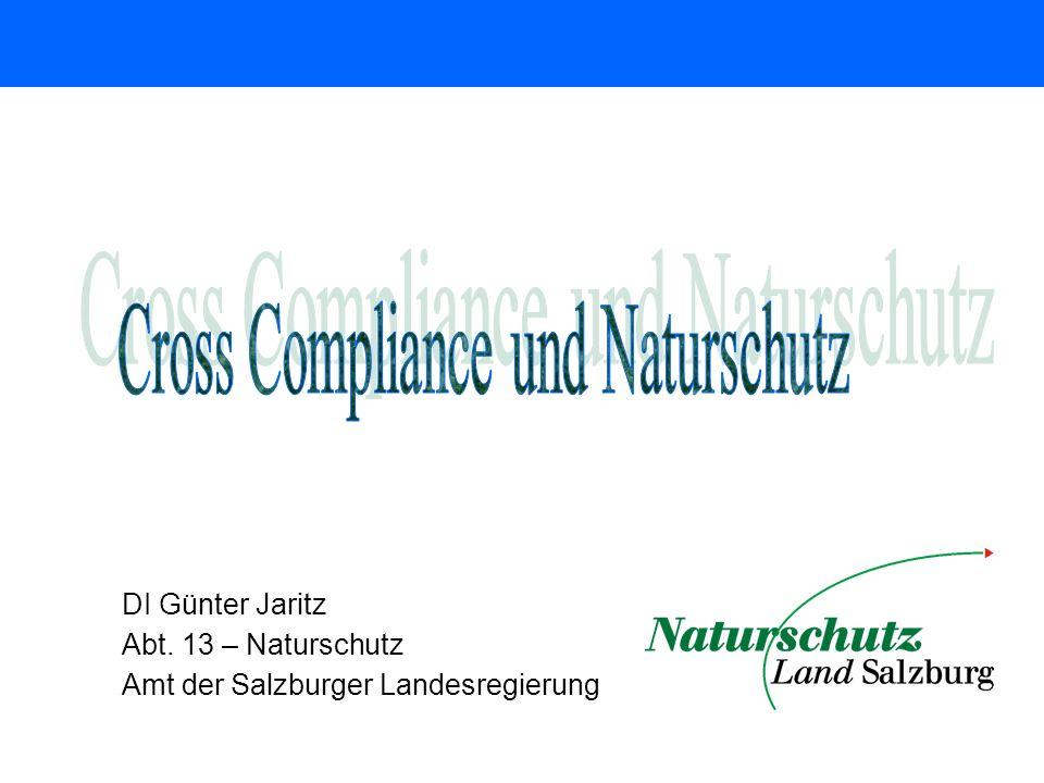 NATURSCHUTZ UND CC Rechtliche Grundlagen Gesetzliche Grundlagen für die Cross Compliance Bestimmungen im Bereich Naturschutz sind nur wenige Artikel der Vogelschutzrichtlinie (VS-Richtlinie) u.
