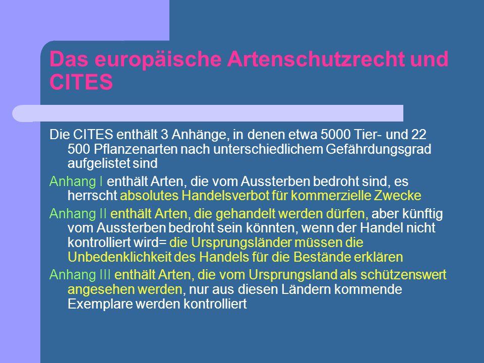 Das europäische Artenschutzrecht und CITES Die CITES enthält 3 Anhänge, in denen etwa 5000 Tier- und 22 500 Pflanzenarten nach unterschiedlichem Gefäh