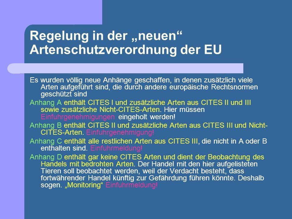 Regelung in der neuen Artenschutzverordnung der EU Es wurden völlig neue Anhänge geschaffen, in denen zusätzlich viele Arten aufgeführt sind, die durc