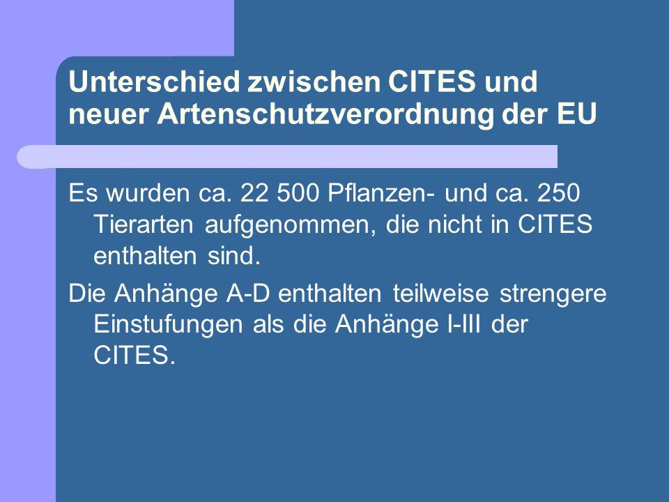 Unterschied zwischen CITES und neuer Artenschutzverordnung der EU Es wurden ca. 22 500 Pflanzen- und ca. 250 Tierarten aufgenommen, die nicht in CITES