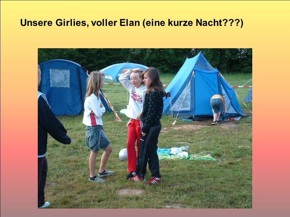 Unsere Girlies, voller Elan (eine kurze Nacht???)