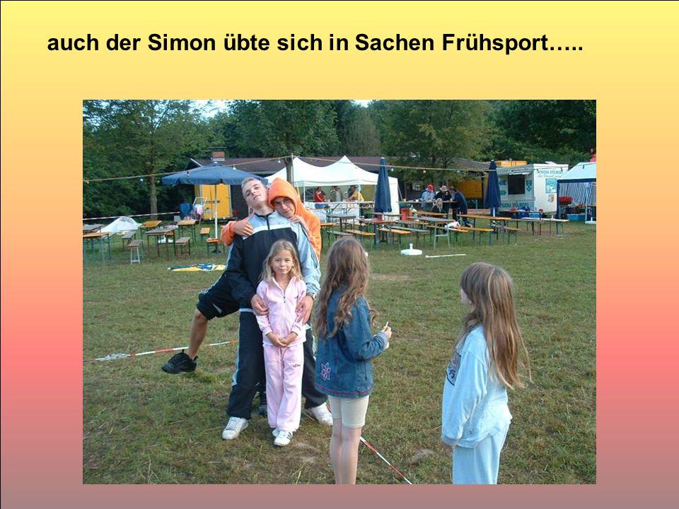auch der Simon übte sich in Sachen Frühsport…..