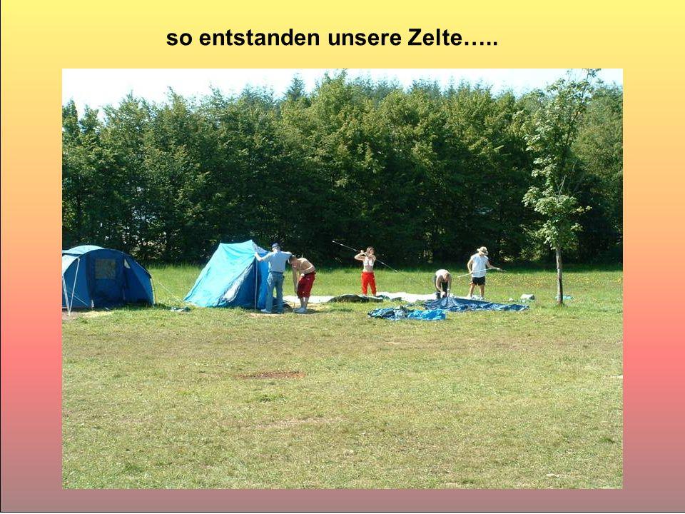 so entstanden unsere Zelte…..