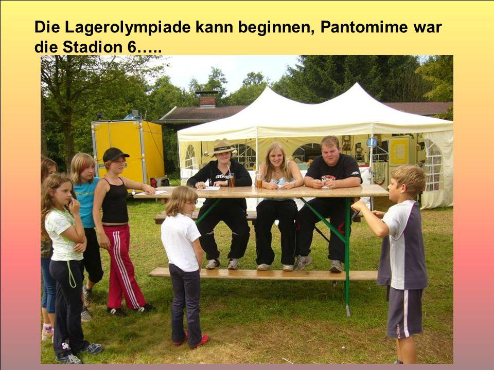 Die Lagerolympiade kann beginnen, Pantomime war die Stadion 6…..