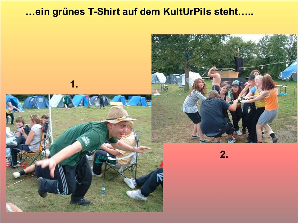 …ein grünes T-Shirt auf dem KultUrPils steht….. 1. 2.