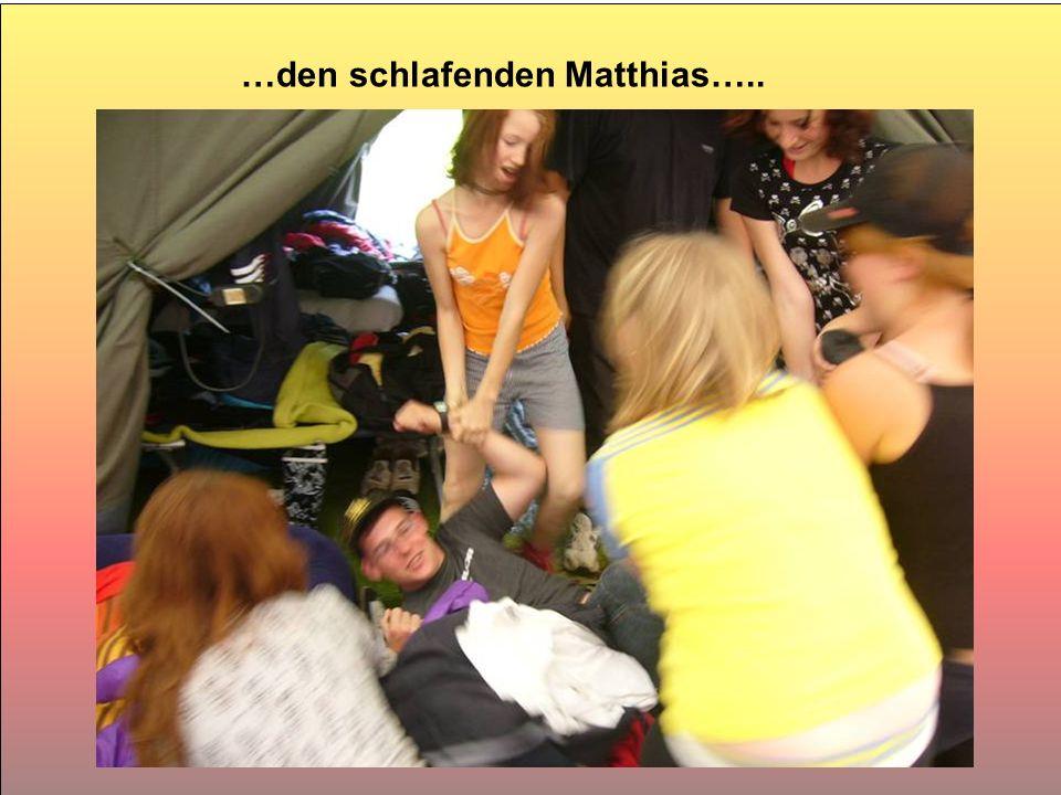 …den schlafenden Matthias…..