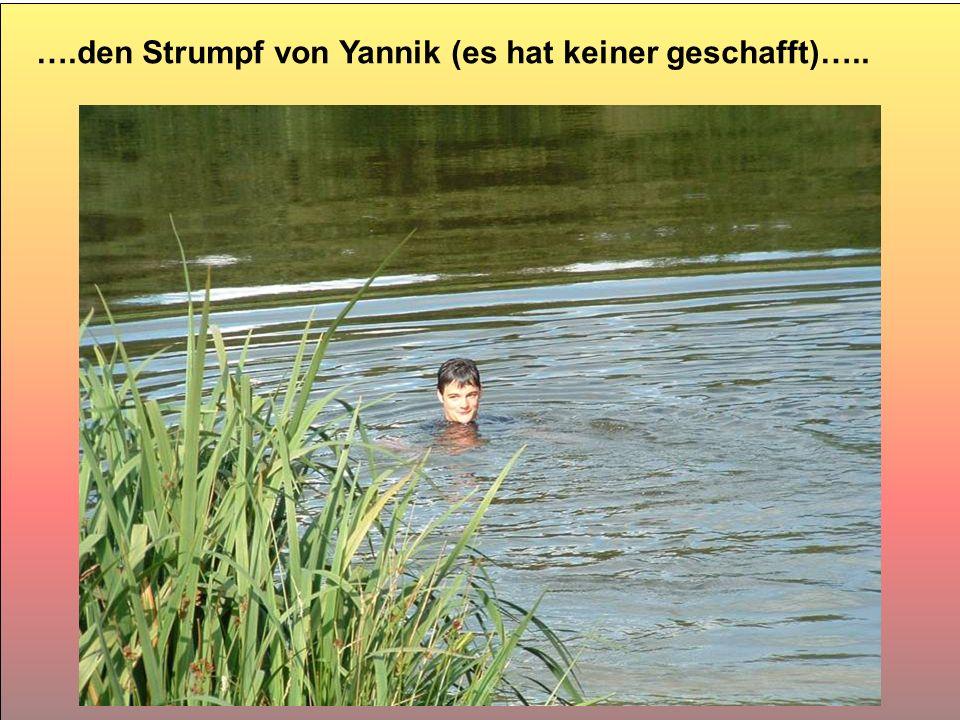 ….den Strumpf von Yannik (es hat keiner geschafft)…..