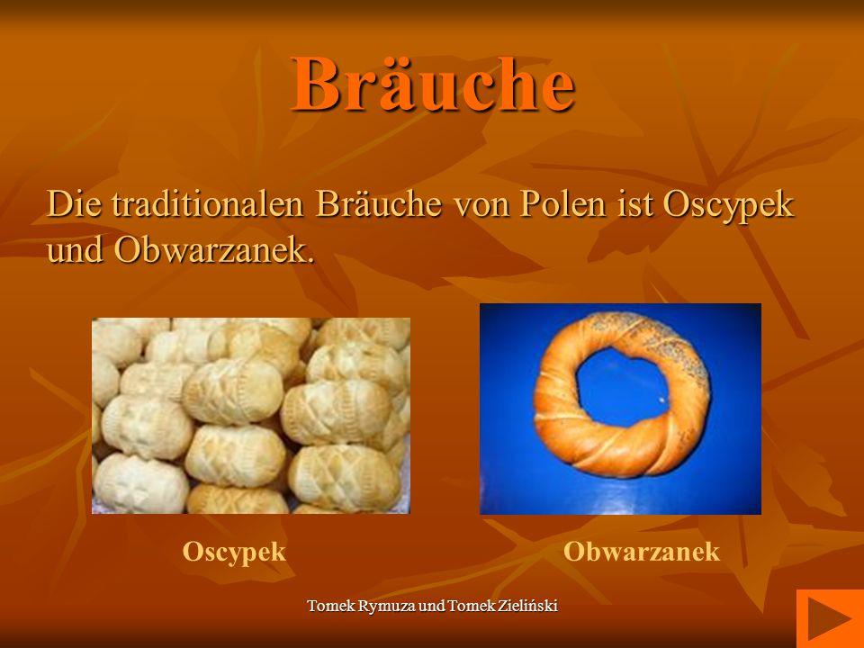 Tomek Rymuza und Tomek Zieliński Bräuche Die traditionalenBräuche von Polen ist Oscypek und Obwarzanek. Die traditionalen Bräuche von Polen ist Oscype