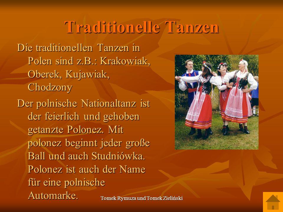 Tomek Rymuza und Tomek Zieliński Traditionelle Tanzen Die traditionellen Tanzen in Polen sind z.B.: Krakowiak, Oberek, Kujawiak, Chodzony Der polnisch