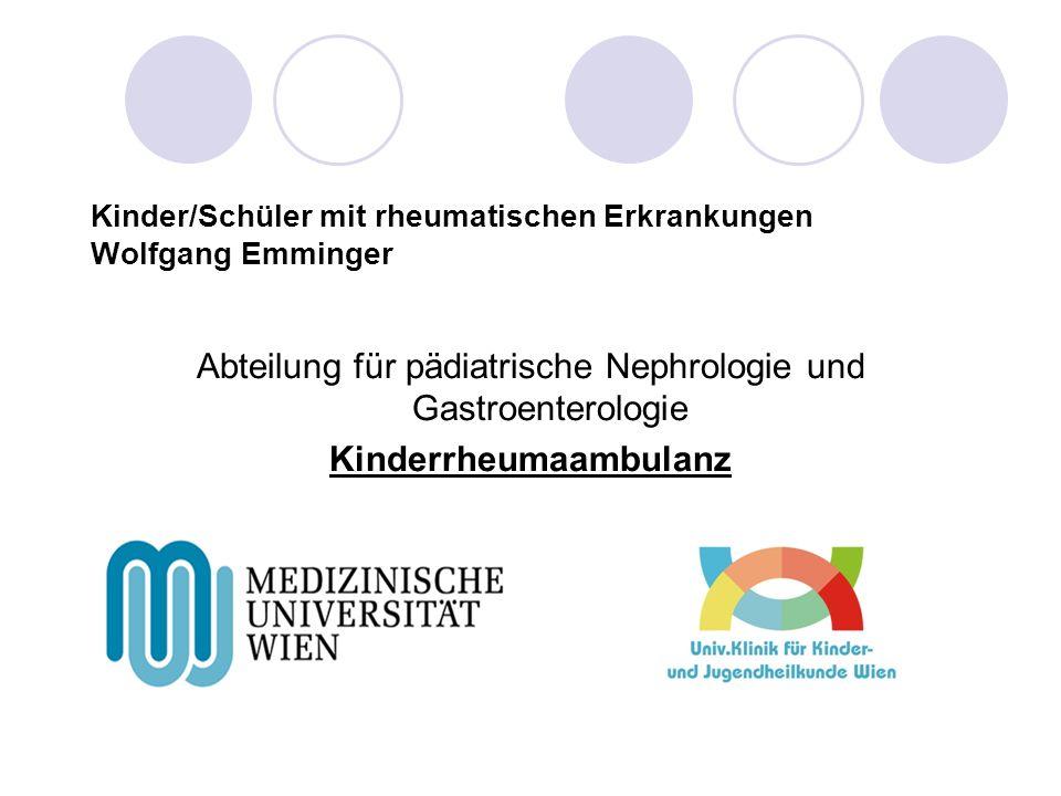 Kinder/Schüler mit rheumatischen Erkrankungen Wolfgang Emminger Abteilung für pädiatrische Nephrologie und Gastroenterologie Kinderrheumaambulanz