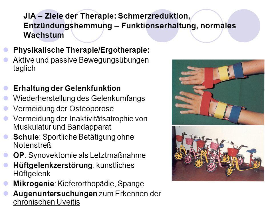 JIA – Ziele der Therapie: Schmerzreduktion, Entzündungshemmung – Funktionserhaltung, normales Wachstum Physikalische Therapie/Ergotherapie: Aktive und
