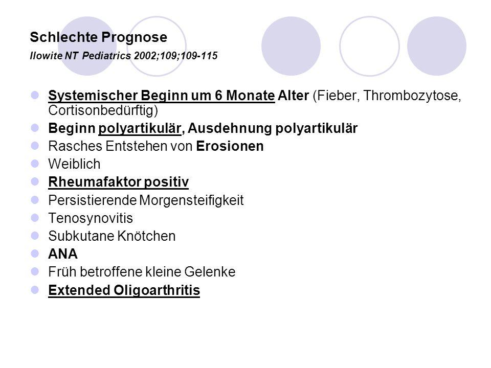 Schlechte Prognose Ilowite NT Pediatrics 2002;109;109-115 Systemischer Beginn um 6 Monate Alter (Fieber, Thrombozytose, Cortisonbedürftig) Beginn poly