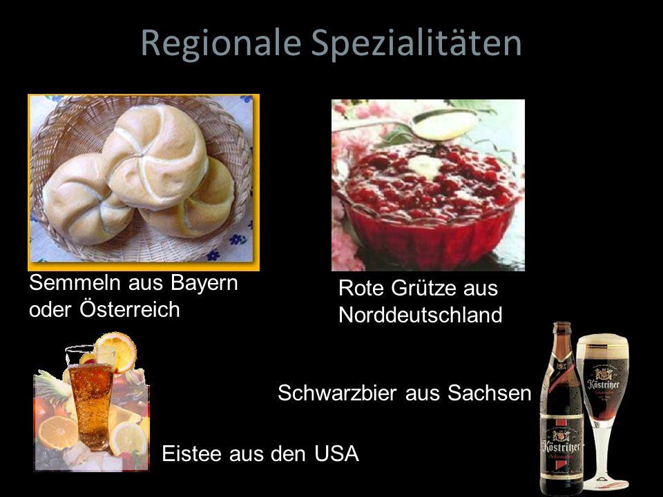 Regionale Spezialitäten Semmeln aus Bayern oder Österreich Eistee aus den USA Schwarzbier aus Sachsen Rote Grütze aus Norddeutschland