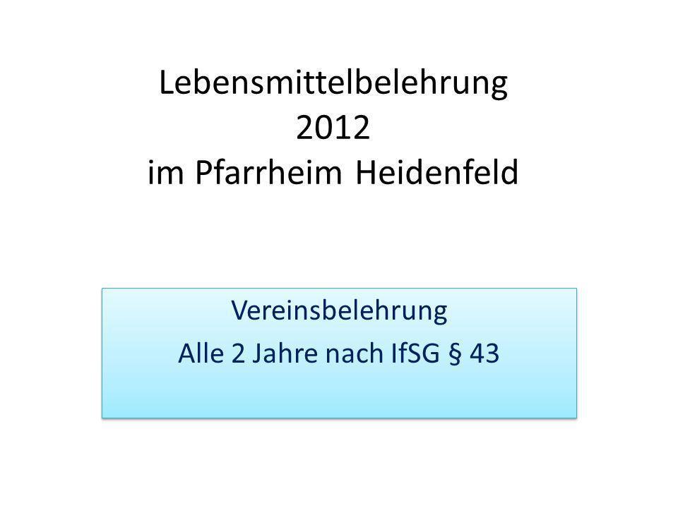 Lebensmittelbelehrung 2012 im Pfarrheim Heidenfeld Vereinsbelehrung Alle 2 Jahre nach IfSG § 43 Vereinsbelehrung Alle 2 Jahre nach IfSG § 43