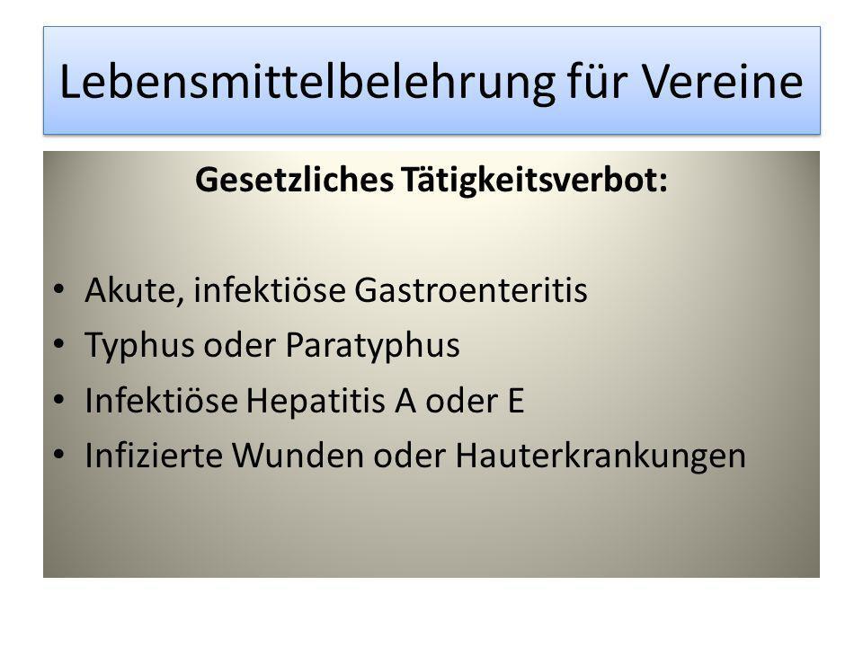 Gesetzliches Tätigkeitsverbot: Akute, infektiöse Gastroenteritis Typhus oder Paratyphus Infektiöse Hepatitis A oder E Infizierte Wunden oder Hauterkra