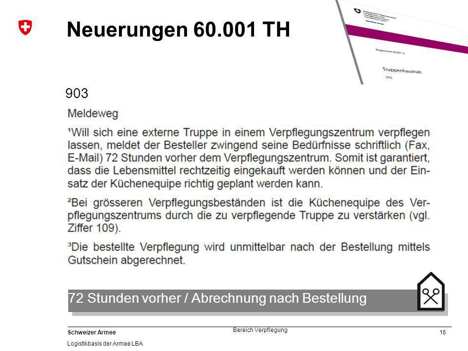 16 Schweizer Armee Logistikbasis der Armee LBA Bereich Verpflegung Neuerungen 60.001 TH 903 72 Stunden vorher / Abrechnung nach Bestellung