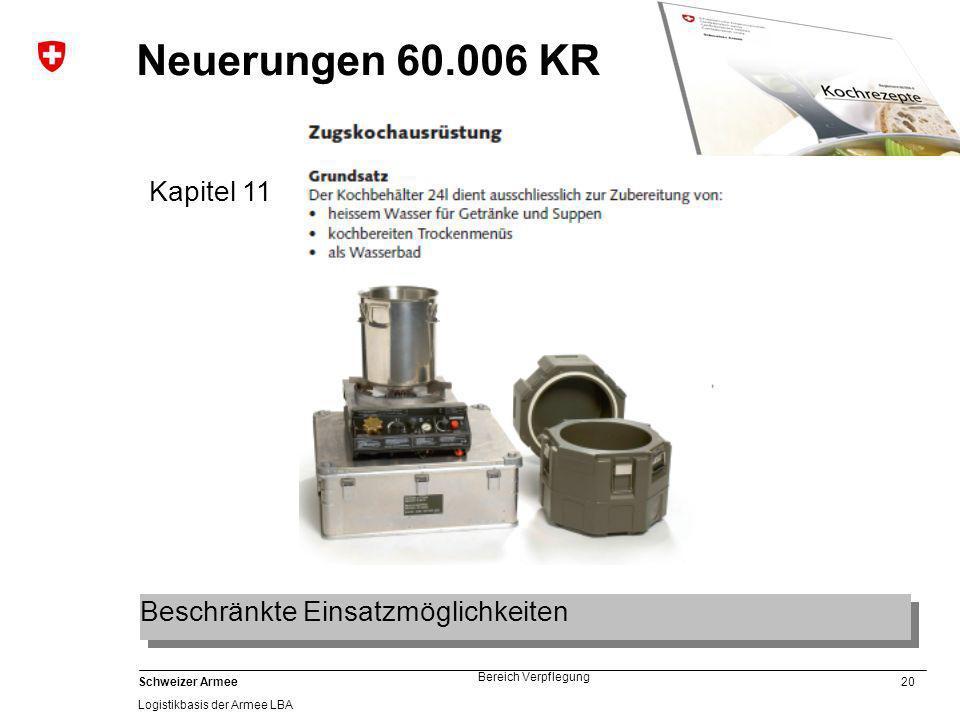 20 Schweizer Armee Logistikbasis der Armee LBA Bereich Verpflegung Neuerungen 60.006 KR Kapitel 11 Beschränkte Einsatzmöglichkeiten
