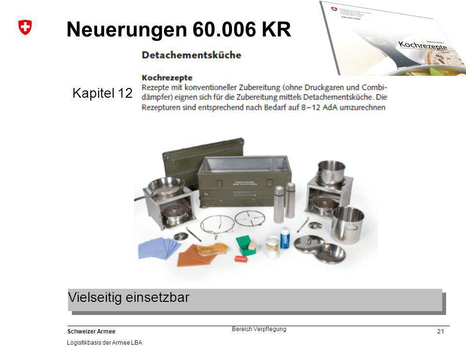 21 Schweizer Armee Logistikbasis der Armee LBA Bereich Verpflegung Neuerungen 60.006 KR Kapitel 12 Vielseitig einsetzbar