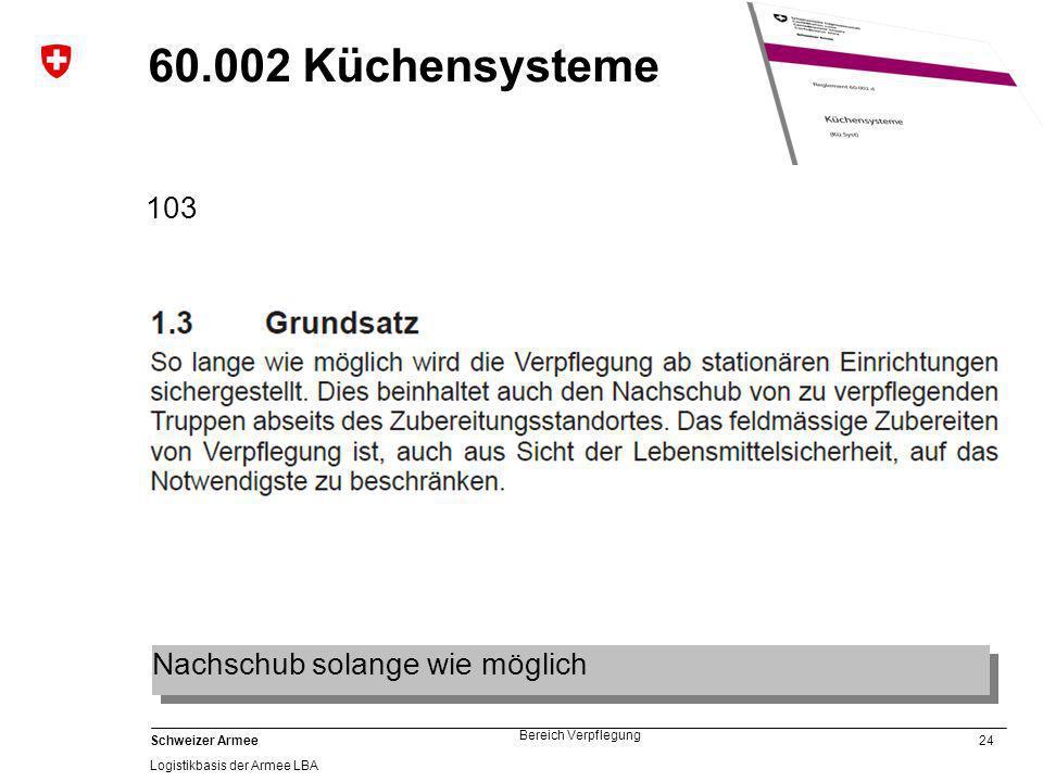 24 Schweizer Armee Logistikbasis der Armee LBA Bereich Verpflegung 60.002 Küchensysteme 103 Nachschub solange wie möglich
