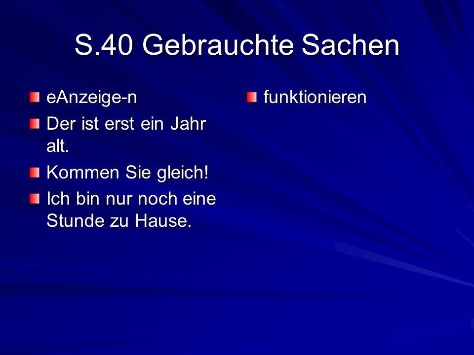 S.40 Gebrauchte Sachen eAnzeige-n Der ist erst ein Jahr alt.