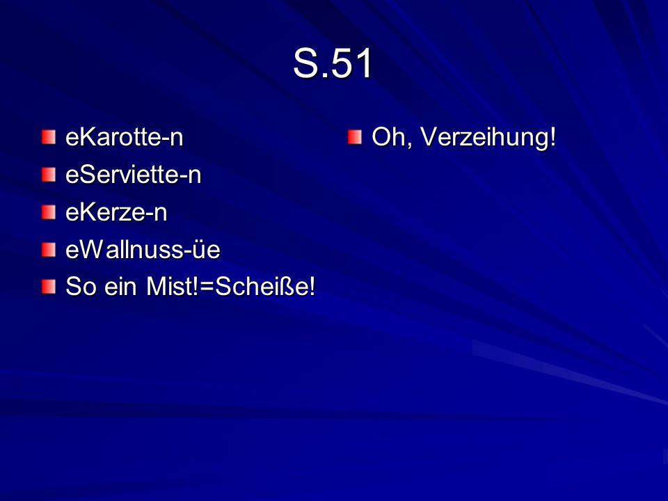 S.51 eKarotte-neServiette-neKerze-neWallnuss-üe So ein Mist!=Scheiße! Oh, Verzeihung!