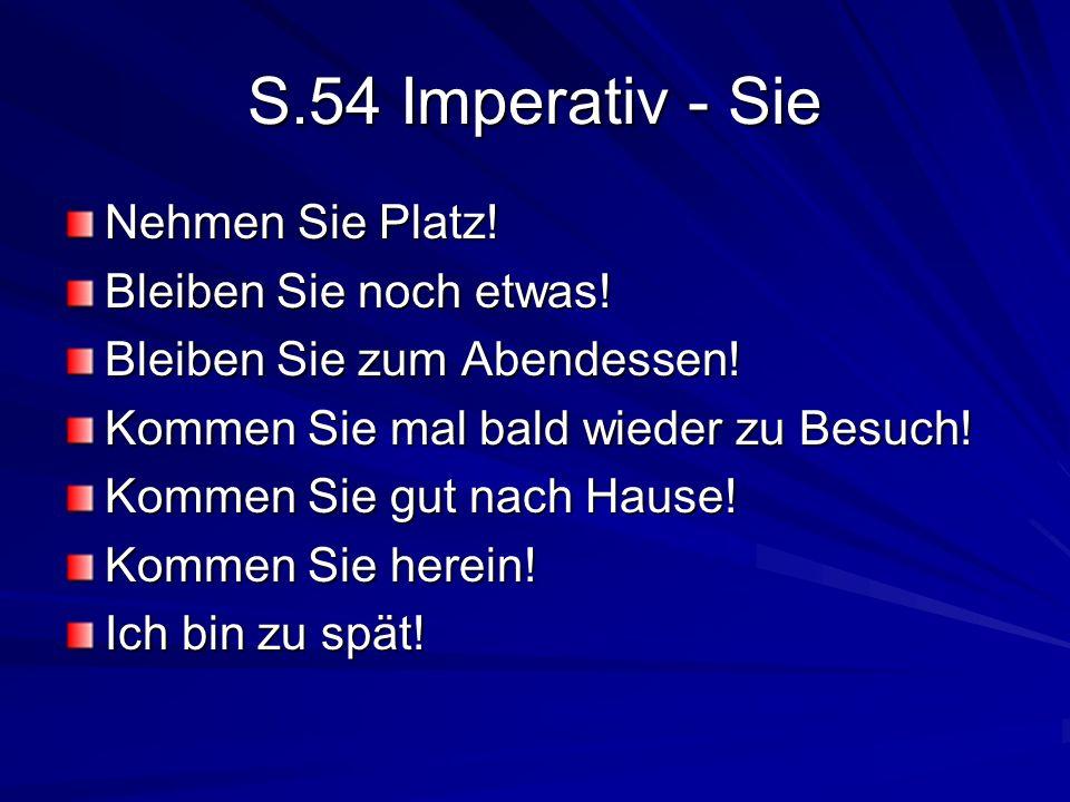 S.54 Imperativ - Sie Nehmen Sie Platz. Bleiben Sie noch etwas.