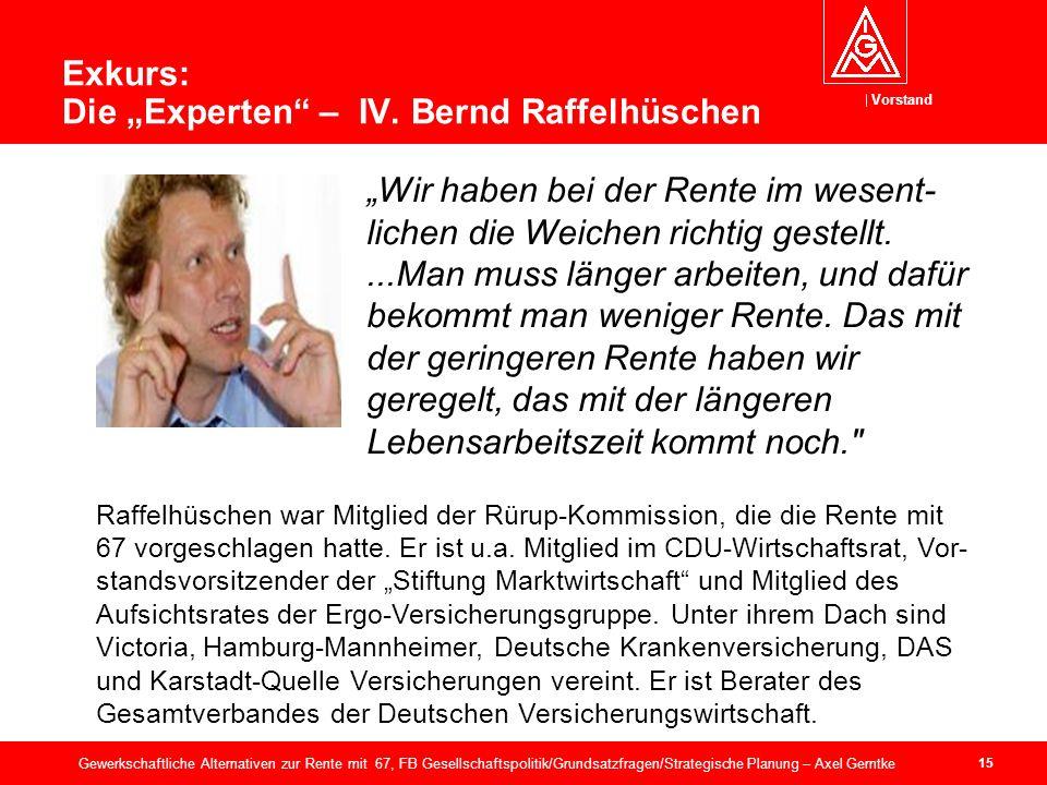 Vorstand 15 Gewerkschaftliche Alternativen zur Rente mit 67, FB Gesellschaftspolitik/Grundsatzfragen/Strategische Planung – Axel Gerntke Exkurs: Die Experten – IV.